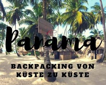 Backpacking in Panama – Reiseinfos von Küste zu Küste