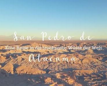 San Pedro de Atacama – Eine Reise in die trockenste Wüste der Welt