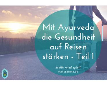 Mit Ayurveda die Gesundheit auf Reisen stärken – Teil 1: Vor der Reise