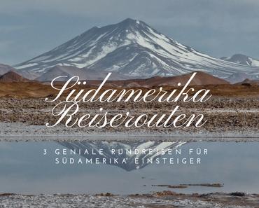 Südamerika Reiserouten | 3 geniale Rundreisen für Südamerika Einsteiger