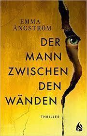Emma Ångström: Der Mann zwischen den Wänden