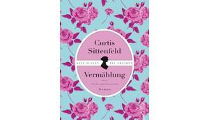 [Rezension] Vermählung Curtis Sittenfeld