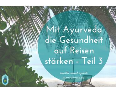Mit Ayurveda die Gesundheit auf Reisen stärken – Teil 3: Nach der Ankunft