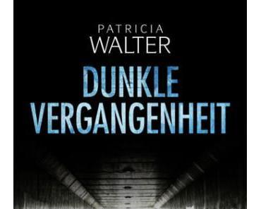 [Neuzugang] Dunkle Vergangenheit von Patricia Walter
