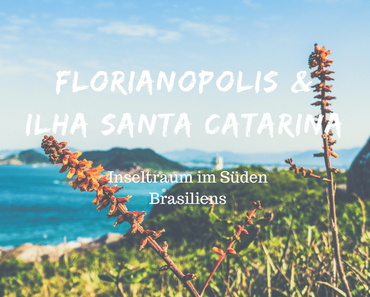 Florianopolis & Ilha Santa Catarina – Inseltraum im Süden Brasiliens