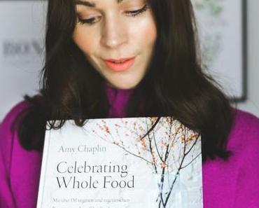 Amy Chaplin – Celebrating Whole Food: 150 inspirierende vegane und vegetarische Rezepte | Gewinnspiel