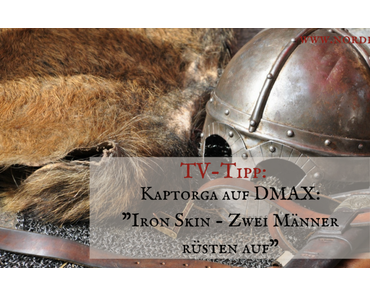 """TV-Tipp: Kaptorga auf DMAX: """"Iron Skin – Zwei Männer rüsten auf"""""""