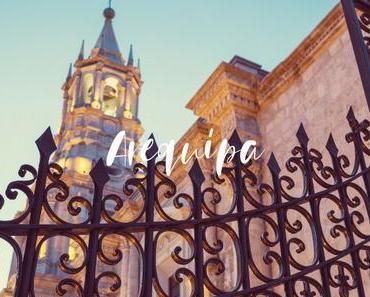 Arequipa Sehenswürdigkeiten: Meine Tipps für den Besuch der weißen Stadt