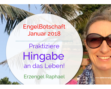 EngelBotschaft Januar 2018: Praktiziere Hingabe ans Leben! | Erzengel Raphael