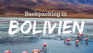 Backpacking Bolivien Erlebe ursprüngliche Südamerika!