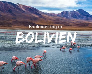 Backpacking in Bolivien – Erlebe das ursprüngliche Südamerika!