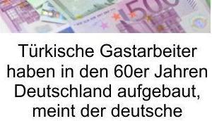 Genug Geld ganze Welt beschenken, doch kein eigene Volk. Türken sollen Deutschland aufgebaut haben?