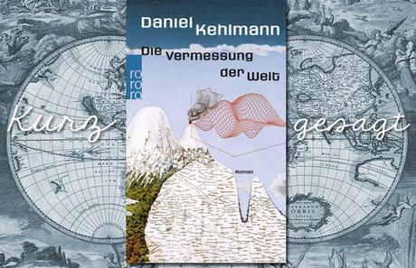 """Kurz Gesagt:""""Die Vermessung der Welt"""""""