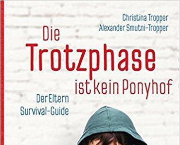 """Das gute Buch: """"Die Trotzphase ist kein Ponyhof"""" von Christina Tropper und Alexander Smutni-Tropper (mit Verlosung)"""