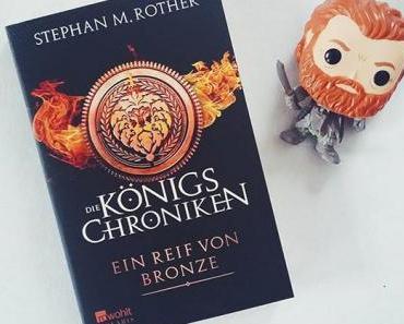 [Rezension & Gewinnspiel zur Reihe] Die Königschroniken – Ein Reif von Bronze | Stephan M. Rother
