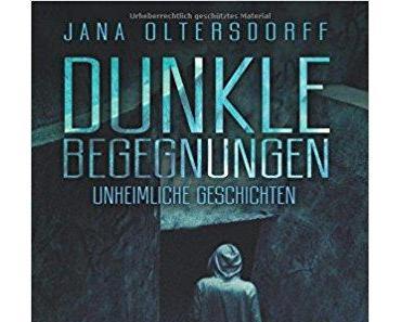Rezension   Dunkle Begegnungen - Unheimliche Geschichten von Jana Oltersdorff und Jacqueline Spieweg