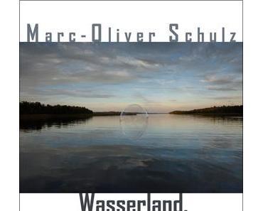 Marc-Oliver Schulz — Wasserland