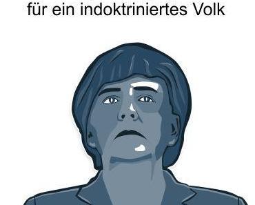 Merkel, die Kanzlerin für GRÜNE, LINKE, SPD und ein indoktriniertes Volk, dass die wahren Zustände im Land nicht erkennen will