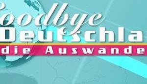 Goodbye Deutschland! Auswanderer