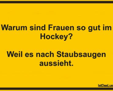 Warum sind Frauen so gut im Hockey?  Weil es...