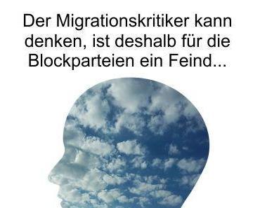 Migrationskritiker können noch denken, die Anhänger der Blockparteien haben es schon längst verlernt