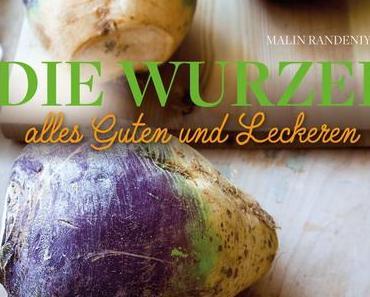 Kochbuch: Die Wurzel alles Guten und Leckeren | Malin Randeniye