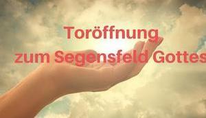 Toröffnung Segensfeld Gottes