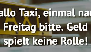 Hallo Taxi, einmal nach Freitag bitte. Geld...