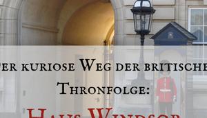 kuriose britischen Thronfolge: Haus Windsor