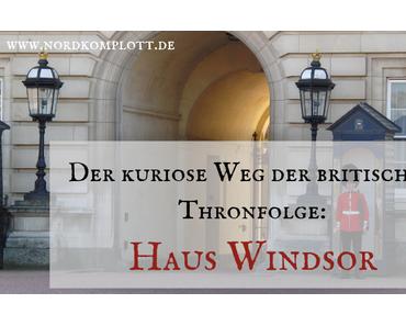 Der kuriose Weg der britischen Thronfolge: Haus Windsor