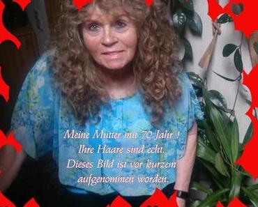Meine Mutter wird heute 70 Jahre  wie wunderbar