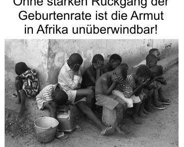 Ohne Reduzierung der hohen Geburtenraten in Afrika und Teilen Asiens bleiben Elend (und Krieg) unausweichlich