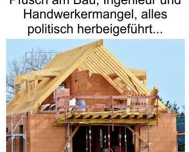 Pfusch am Bau, Ingenieur- und Handwerkermangel, alles von fehlgeleiteter Politik bewusst verursacht