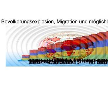 Bevölkerungsexplosion, Migration und mögliche Implosion