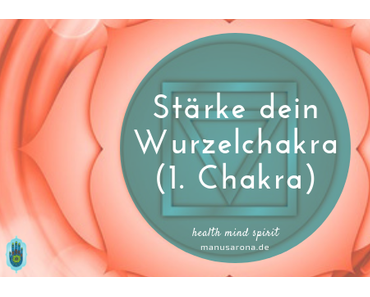 So stärkst du dein 1. Chakra – Wurzelchakra