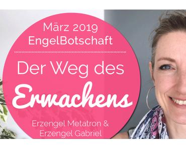 EngelBotschaft & Healing Frequency März 2019: Der Weg des Erwachens