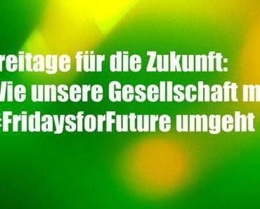 Freitage für die Zukunft: Wie unsere Gesellschaft mit #FridaysforFuture umgeht