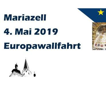 EUROPA-WALLFAHRT NACH MARIAZELL 03.05. – 04.05.2019