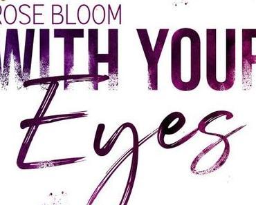 With your Eyes von Rose Bloom