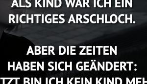 KIND RICHTIGES ARSCHLOCH. ABER...