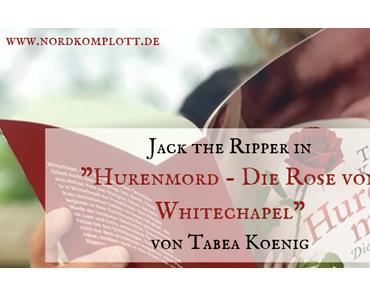 Jack the Ripper in «Hurenmord – Die Rose von Whitechapel« von Tabea Koenig (Gastbeitrag)