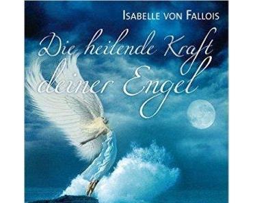"""[Rezension] Isabelle von Fallois Die heilende Kraft deiner Engel: Den eigenen Weg gehen und die Lebensträume verwirklichen"""""""