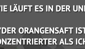 """""""WIE LÄUFT UNI?"""" """"DER ORANGENSAFT..."""