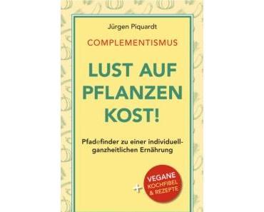 """Buchtipp: """"Lust auf Pflanzenkost!"""" oder auch """"Complementismus"""" von Jürgen Piquardt, ein faszinierendes Ernährungsbuch"""