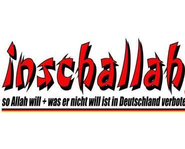 Inschallah so Allah will; was er nicht will ist in Deutschland verboten…