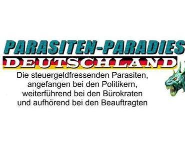 Der deutsche Parasitenstaat, abzocken für die politische Idiotie