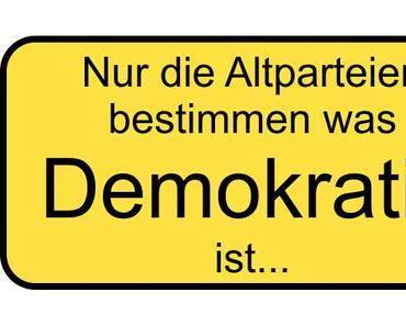 """Was """"Demokratie"""" ist, bestimmen alleinig die Altparteien…"""