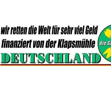 Die GRÜNEN retten alles, Hauptsache das deutsche Volk wird geschädigt…
