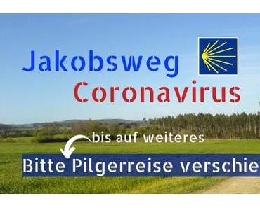 Coronavirus am Jakobsweg – bitte Pilgerreise verschieben!