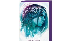 Rezension: Vortex. Tag, Welt zerriss Anna Benning